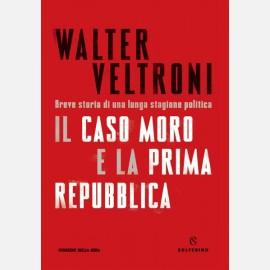 Il caso Moro e la Prima Repubblica di Walter Veltroni