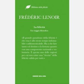 Frédéric Lenoir, La felicità. Un viaggio filosofico