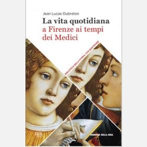 La vita quotidiana a Firenze ai tempi dei Medici (Jean Lucas...