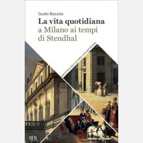 La vita quotidiana a Milano ai tempi di Stendhal