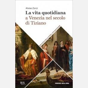 La vita quotidiana a Venezia nel secolo di Tiziano