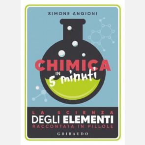 Chimica in 5 minuti - La scienza degli elementi raccontata i...