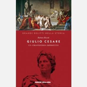 Giulio Cesare (Un tirannicidio «imperfetto») di Barbara Bi...