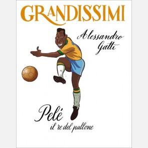 Gatti / Ferrario, Pelé, il re del pallone