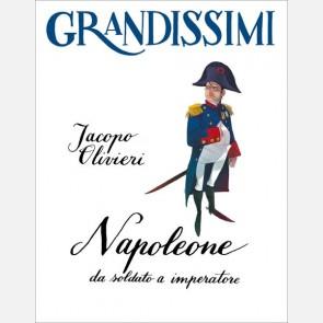 Napoleone, da soldato a imperatore