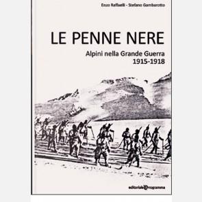 Le Penne Nere. Alpini nella Grande Guerra 1915 - 1918