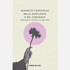 Della gentilezza e del coraggio di Gianrico Carofiglio