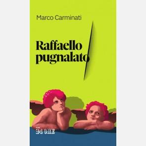 Raffaello pugnalato di Marco Carminati