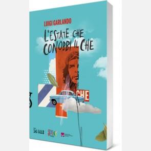Luigi Garlando - L'estate che conobbi il Che