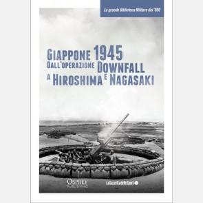 Giappone 1945. Dall'operazione Downfall a Hiroshima e Nagasa...