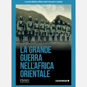 La Grande Guerra nell'Africa Orientale