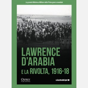 Lawrence d'Arabia e la rivolta 1916-18