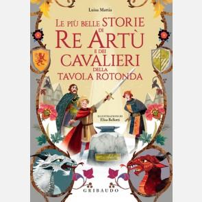 Le più belle storie di Re Artù e dei cavalieri della Tavol...