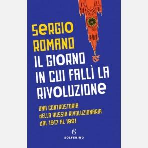 Il giorno in cui fallì la rivoluzione - Sergio Romano