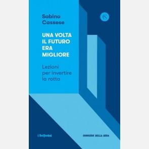 Una volta il futuro era migliore di Sabino Cassese