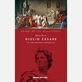 Giulio Cesare (Un tirannicidio «imperfetto») di Barbara Biscotti