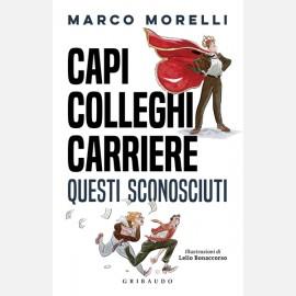 Capi, colleghi, carriere questi sconosciuti di Marco Morelli