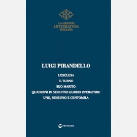 Pirandello - L'esclusa/ Il turno/ Suo marito/ Quaderni di Serafino Gubbio operatore/ Uno, nessuno e centomila