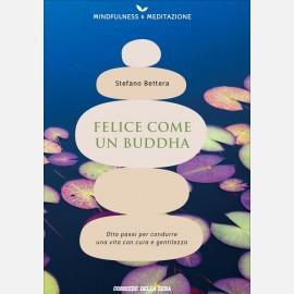 Felice come un Buddha. 8 passi per condurre una vita con Cura e Gentilezza (Stefano Bettera)