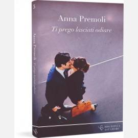 Ti prego lasciati odiare - Anna Premoli