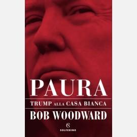 PAURA - Trump alla Casa Bianca di Bob Woodward