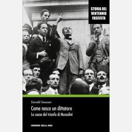 Come nasce un dittatore. Le cause del trionfo di Mussolini