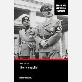 Pierre Milza -  Hitler e Mussolini. Tutti i segreti di una tragica amicizia