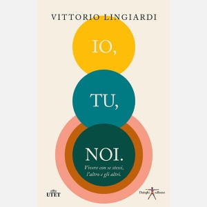 Io, tu, noi - Vivere con se stessi, l'altro, gli altri di Vittorio Lingiardi