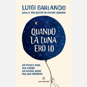 Quando la Luna ero io - Luigi Garlando